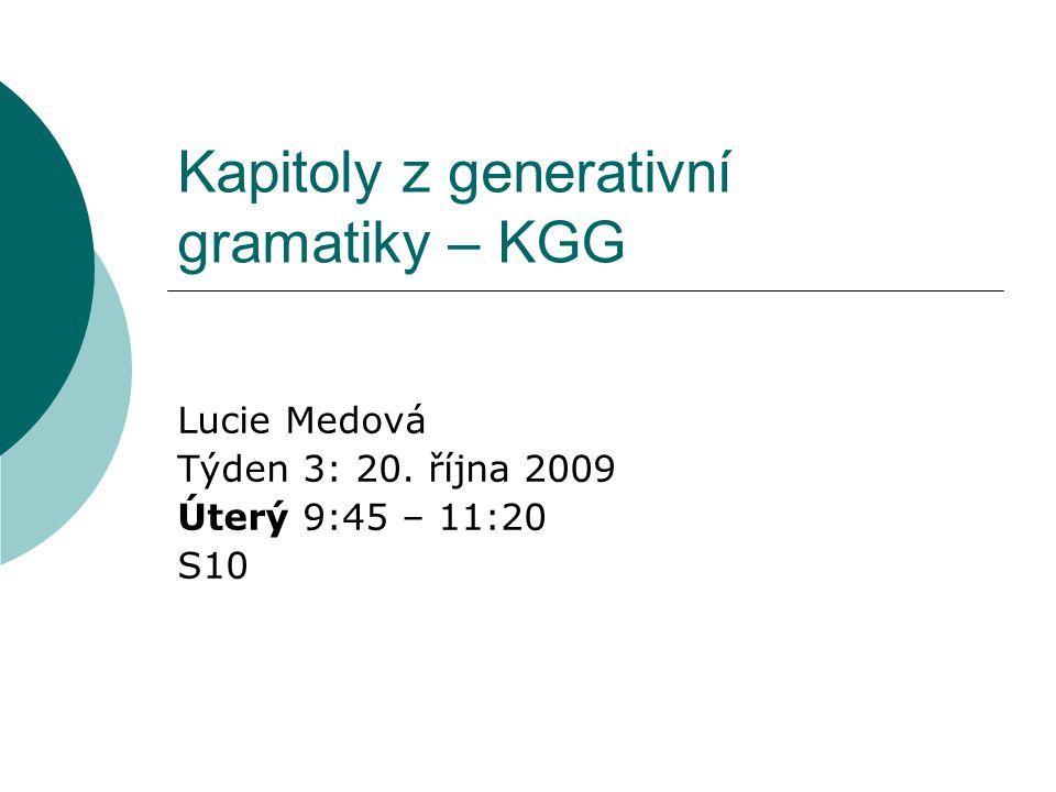 Kapitoly z generativní gramatiky – KGG Lucie Medová Týden 3: 20. října 2009 Úterý 9:45 – 11:20 S10