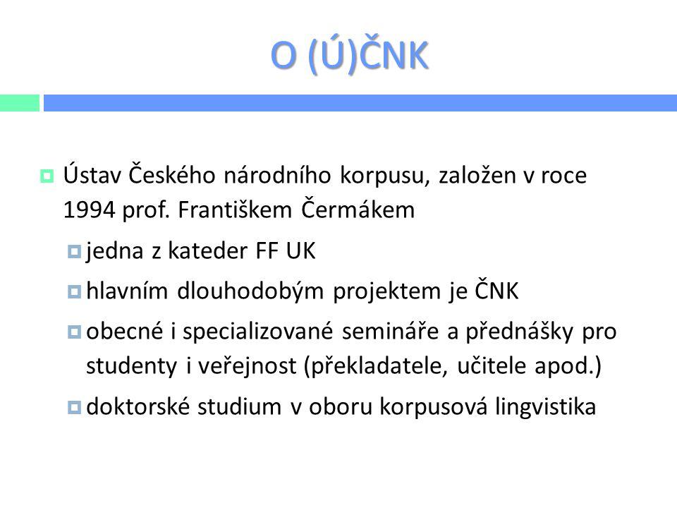 O (Ú)ČNK  Ústav Českého národního korpusu, založen v roce 1994 prof. Františkem Čermákem  jedna z kateder FF UK  hlavním dlouhodobým projektem je Č