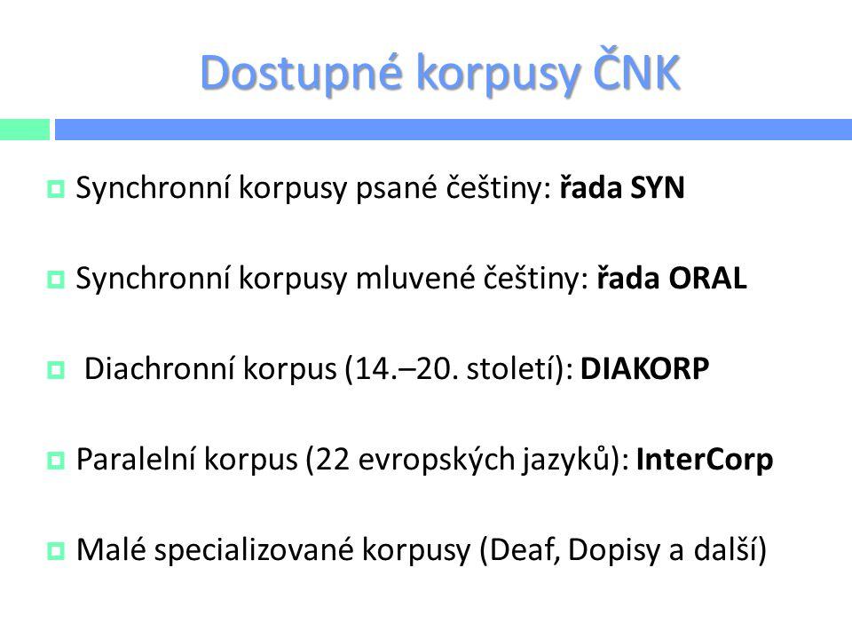 Dostupné korpusy ČNK  Synchronní korpusy psané češtiny: řada SYN  Synchronní korpusy mluvené češtiny: řada ORAL  Diachronní korpus (14.–20. století