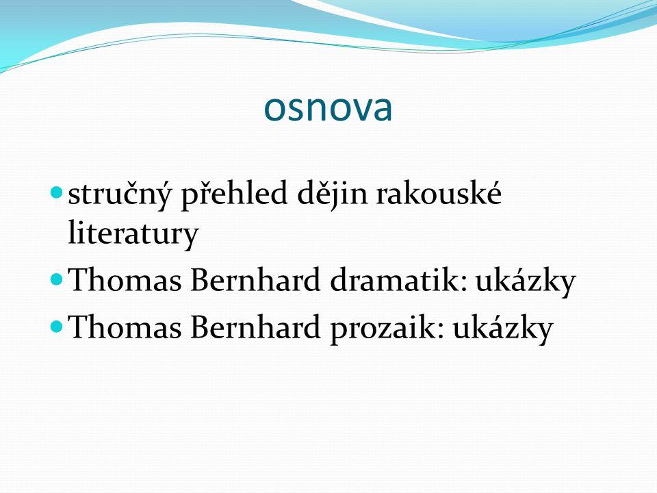 osnova stručný přehled dějin rakouské literatury Thomas Bernhard dramatik: ukázky Thomas Bernhard prozaik: ukázky
