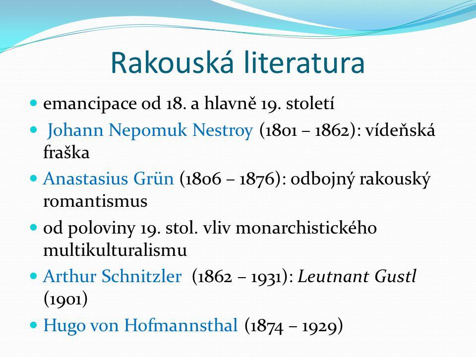 Rakouská literatura emancipace od 18. a hlavně 19. století Johann Nepomuk Nestroy (1801 – 1862): vídeňská fraška Anastasius Grün (1806 – 1876): odbojn