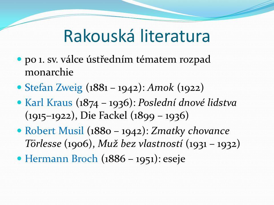 Rakouská literatura po 1. sv. válce ústředním tématem rozpad monarchie Stefan Zweig (1881 – 1942): Amok (1922) Karl Kraus (1874 – 1936): Poslední dnov