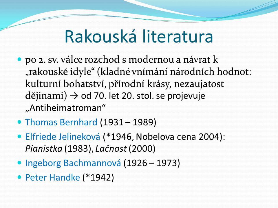 """Rakouská literatura po 2. sv. válce rozchod s modernou a návrat k """"rakouské idyle"""" (kladné vnímání národních hodnot: kulturní bohatství, přírodní krás"""