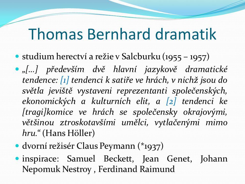 """Thomas Bernhard dramatik studium herectví a režie v Salcburku (1955 – 1957) """"[…] především dvě hlavní jazykově dramatické tendence: [1] tendenci k sat"""