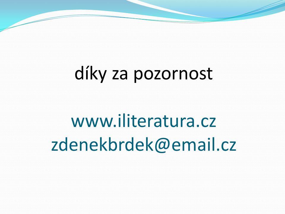 díky za pozornost www.iliteratura.cz zdenekbrdek@email.cz