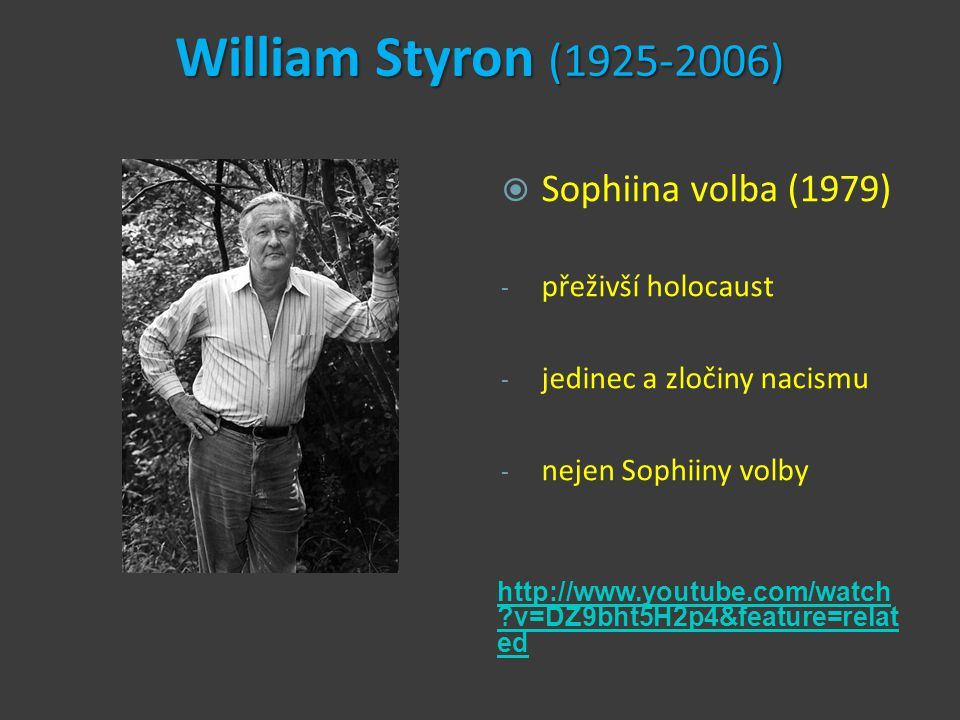 William Styron (1925-2006) http://www.youtube.com/watch ?v=DZ9bht5H2p4&feature=relat ed  Sophiina volba (1979) - přeživší holocaust - jedinec a zloči