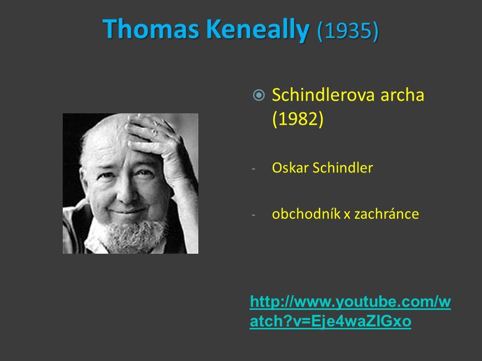 Thomas Keneally (1935) http://www.youtube.com/w atch v=Eje4waZIGxo  Schindlerova archa (1982) - Oskar Schindler - obchodník x zachránce