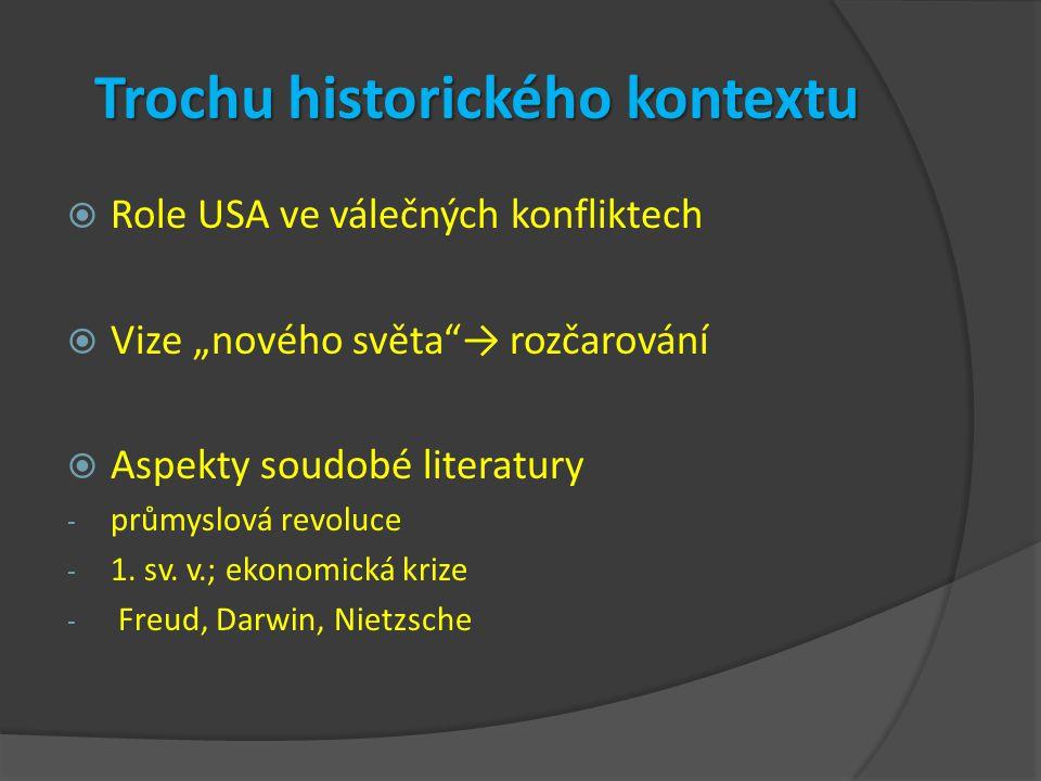 """Trochu historického kontextu  Role USA ve válečných konfliktech  Vize """"nového světa""""→ rozčarování  Aspekty soudobé literatury - průmyslová revoluce"""