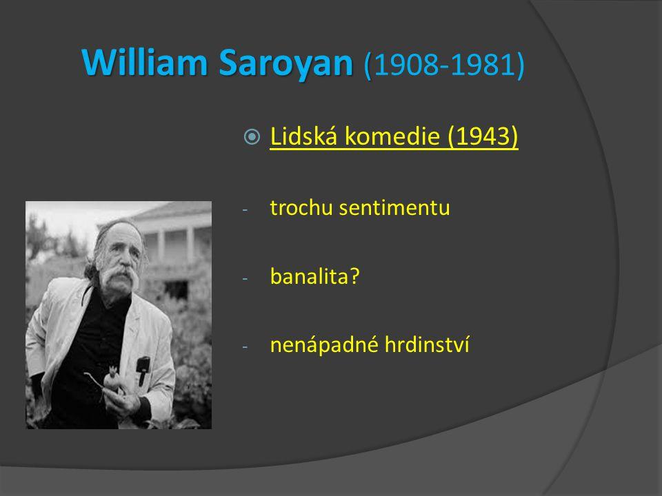 William Saroyan ( William Saroyan (1908-1981)  Lidská komedie (1943) - trochu sentimentu - banalita? - nenápadné hrdinství