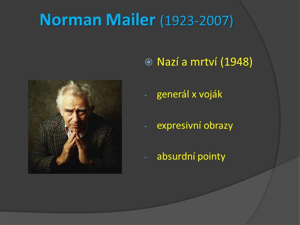 Norman Mailer (1923-2007)  Nazí a mrtví (1948) - generál x voják - expresivní obrazy - absurdní pointy