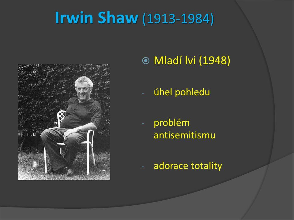 Irwin Shaw (1913-1984)  Mladí lvi (1948) - úhel pohledu - problém antisemitismu - adorace totality
