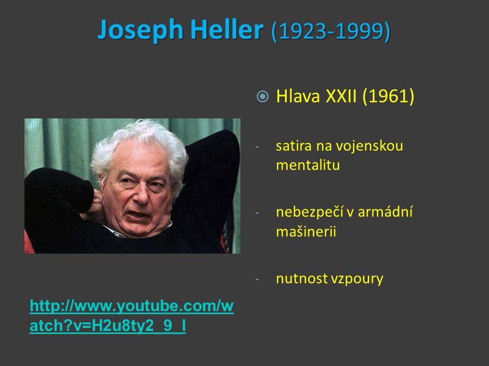 Joseph Heller (1923-1999) http://www.youtube.com/w atch v=H2u8ty2_9_I  Hlava XXII (1961) - satira na vojenskou mentalitu - nebezpečí v armádní mašinerii - nutnost vzpoury