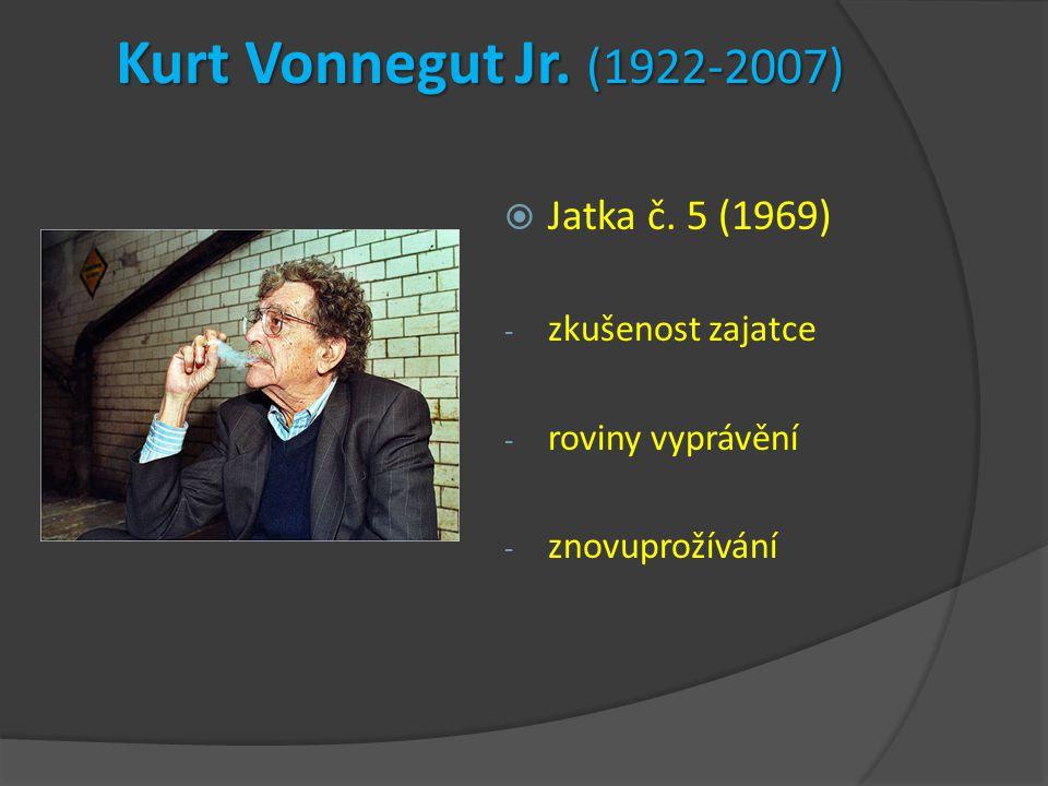 Kurt Vonnegut Jr. (1922-2007)  Jatka č. 5 (1969) - zkušenost zajatce - roviny vyprávění - znovuprožívání