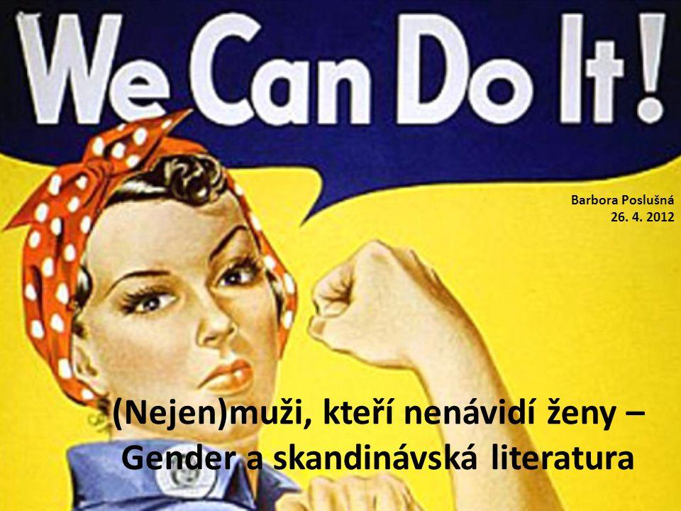(Nejen)muži, kteří nenávidí ženy – Gender a skandinávská literatura Barbora Poslušná 26. 4. 2012