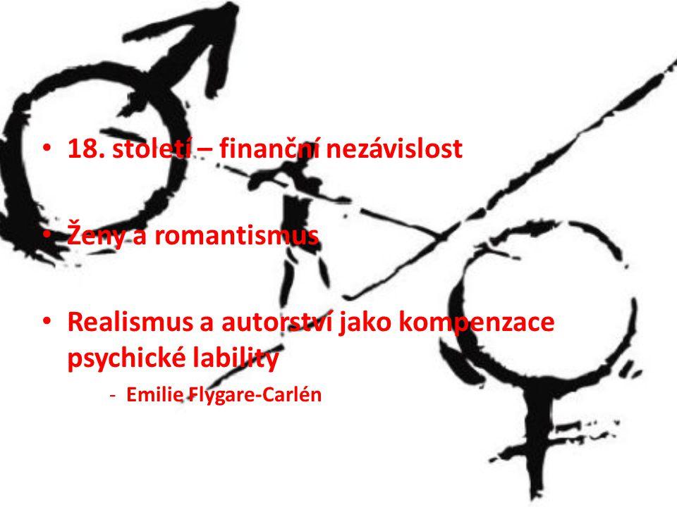 18. století – finanční nezávislost Ženy a romantismus Realismus a autorství jako kompenzace psychické lability -Emilie Flygare-Carlén