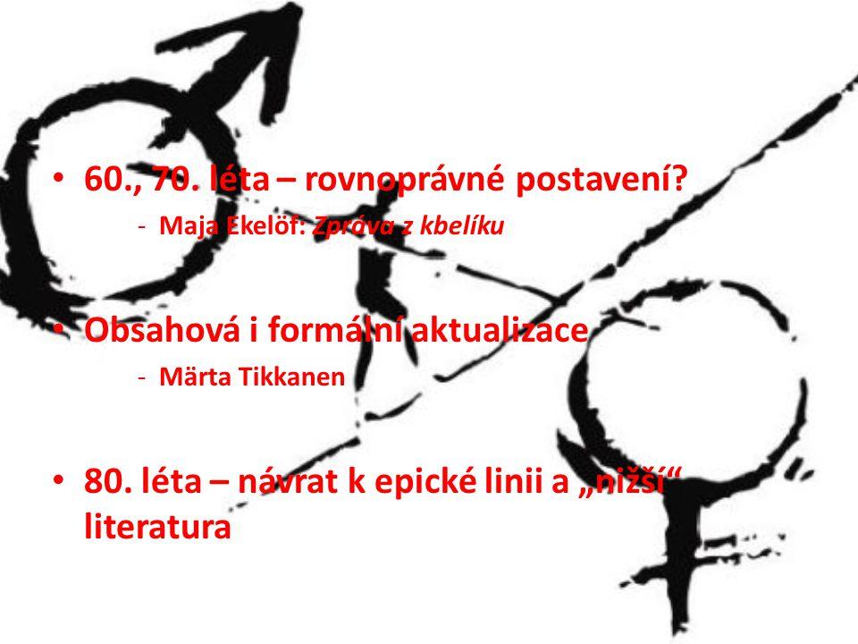 60., 70. léta – rovnoprávné postavení? -Maja Ekelöf: Zpráva z kbelíku Obsahová i formální aktualizace -Märta Tikkanen 80. léta – návrat k epické linii