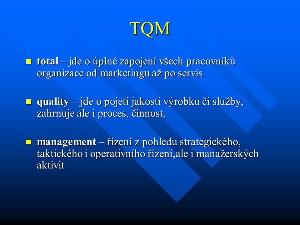 TQM total – jde o úplné zapojení všech pracovníků organizace od marketingu až po servis total – jde o úplné zapojení všech pracovníků organizace od ma
