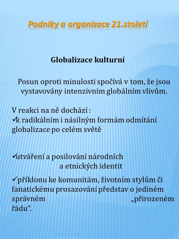 Posun oproti minulosti spočívá v tom, že jsou vystavovány intenzivním globálním vlivům. V reakci na ně dochází : k radikálním i násilným formám odmítá