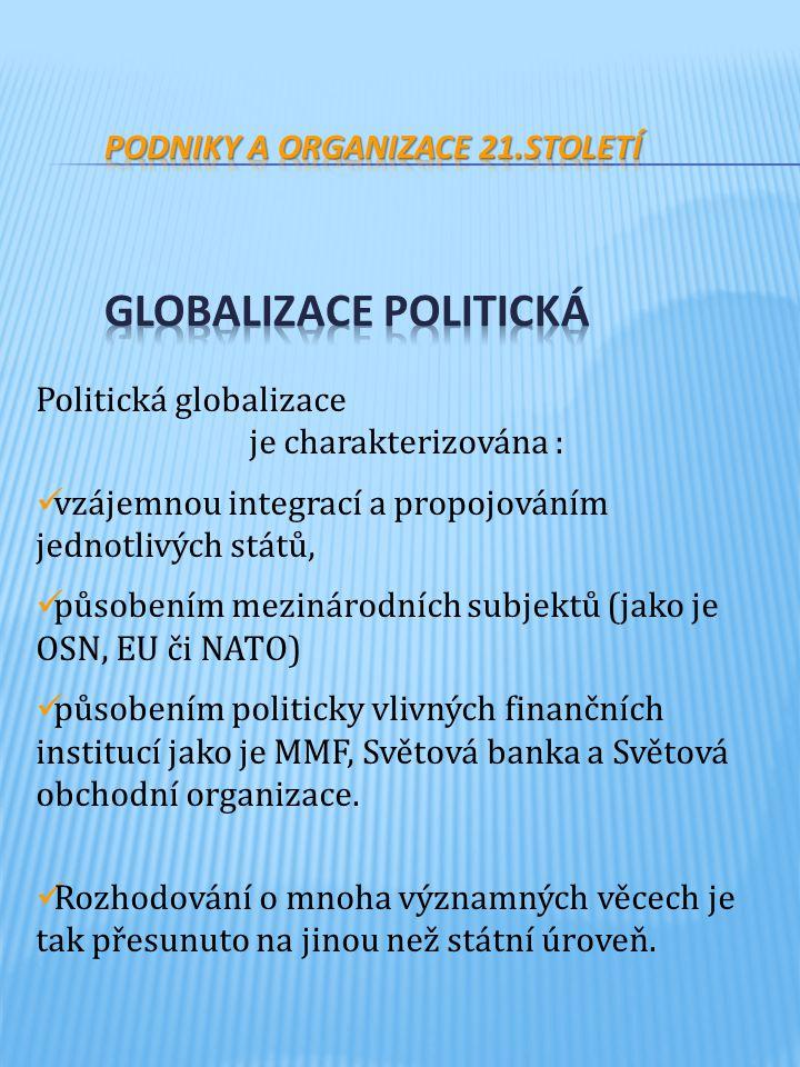 Politická globalizace je charakterizována : vzájemnou integrací a propojováním jednotlivých států, působením mezinárodních subjektů (jako je OSN, EU či NATO) působením politicky vlivných finančních institucí jako je MMF, Světová banka a Světová obchodní organizace.