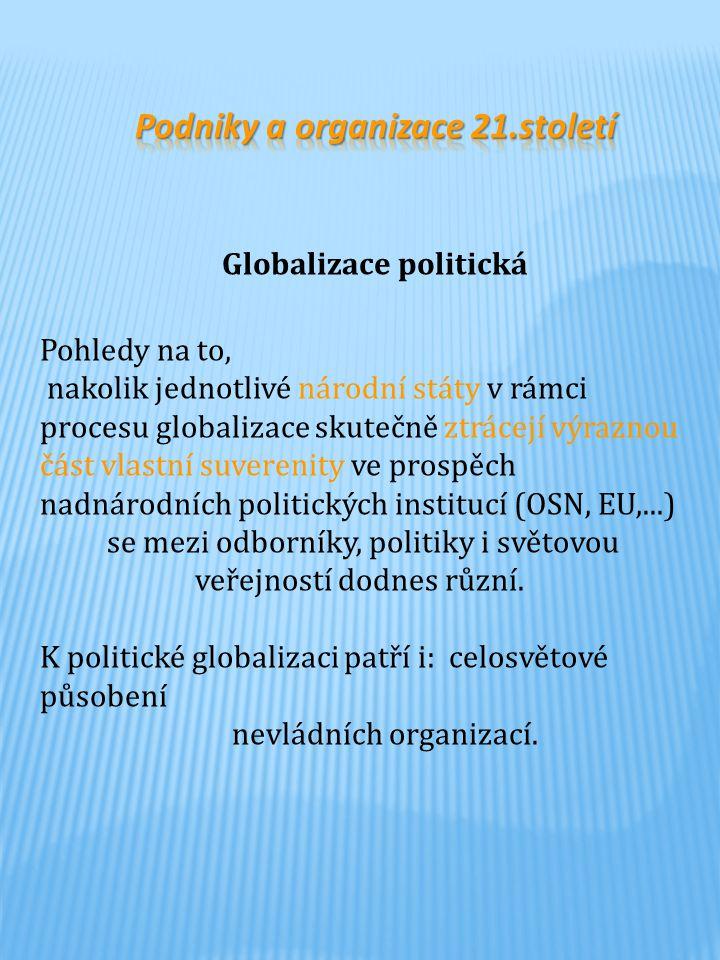 Pohledy na to, nakolik jednotlivé národní státy v rámci procesu globalizace skutečně ztrácejí výraznou část vlastní suverenity ve prospěch nadnárodních politických institucí (OSN, EU,...) se mezi odborníky, politiky i světovou veřejností dodnes různí.