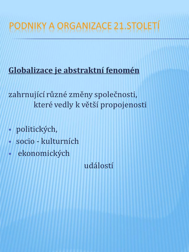 Globalizace je abstraktní fenomén zahrnující různé změny společnosti, které vedly k větší propojenosti politických, socio - kulturních ekonomických ud