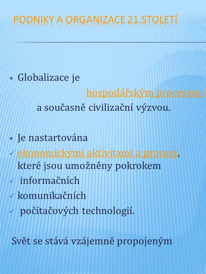 Globalizace je hospodářským procesem; a současně civilizační výzvou. Je nastartována ekonomickými aktivitami a procesy, které jsou umožněny pokrokem i