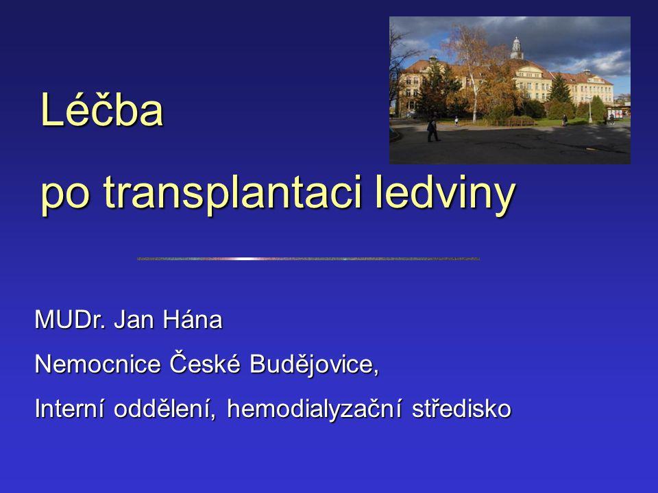 Léčba po transplantaci ledviny MUDr. Jan Hána Nemocnice České Budějovice, Interní oddělení, hemodialyzační středisko