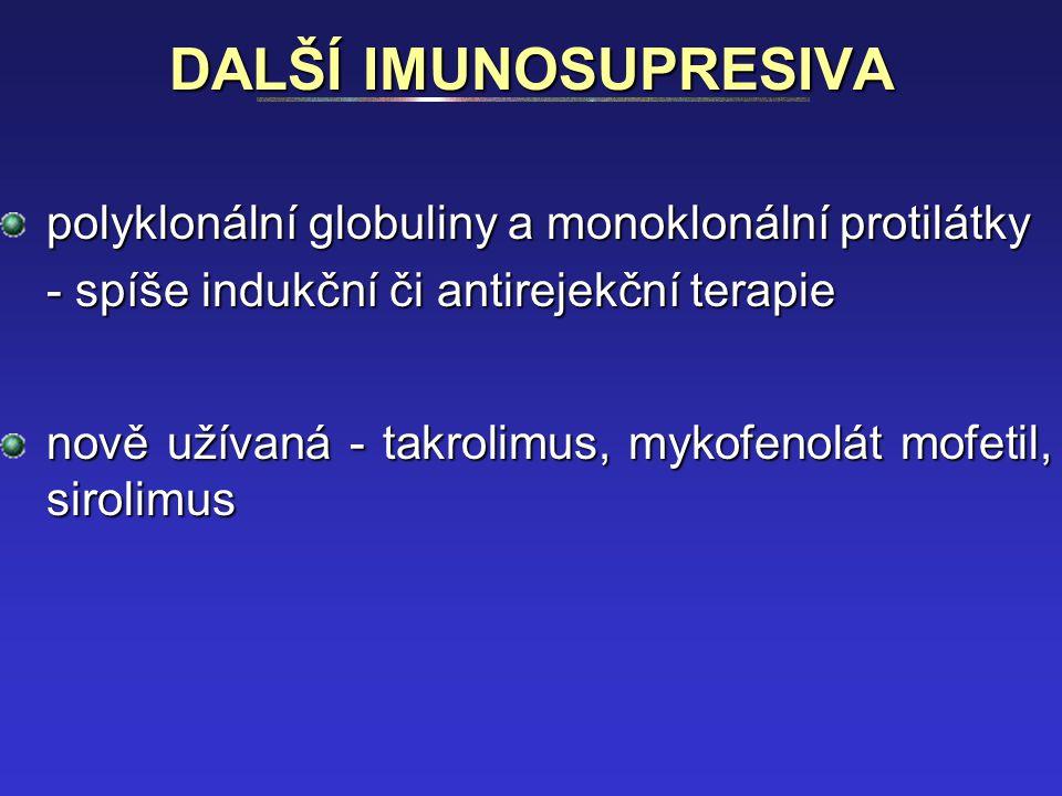 DALŠÍ IMUNOSUPRESIVA polyklonální globuliny a monoklonální protilátky - spíše indukční či antirejekční terapie nově užívaná - takrolimus, mykofenolát