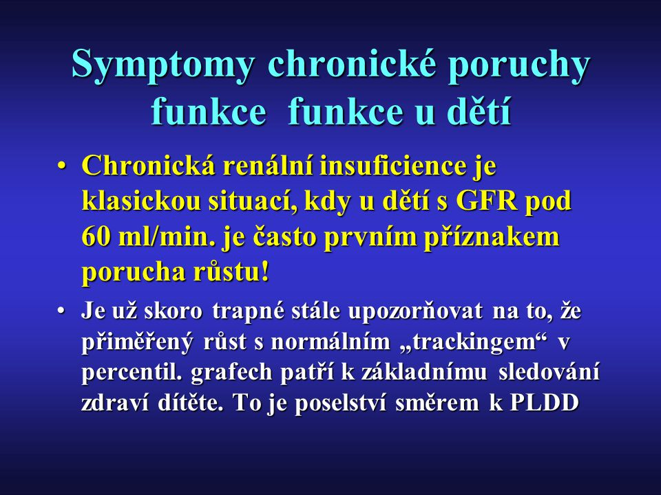 Symptomy chronické poruchy funkce funkce u dětí Chronická renální insuficience je klasickou situací, kdy u dětí s GFR pod 60 ml/min. je často prvním p