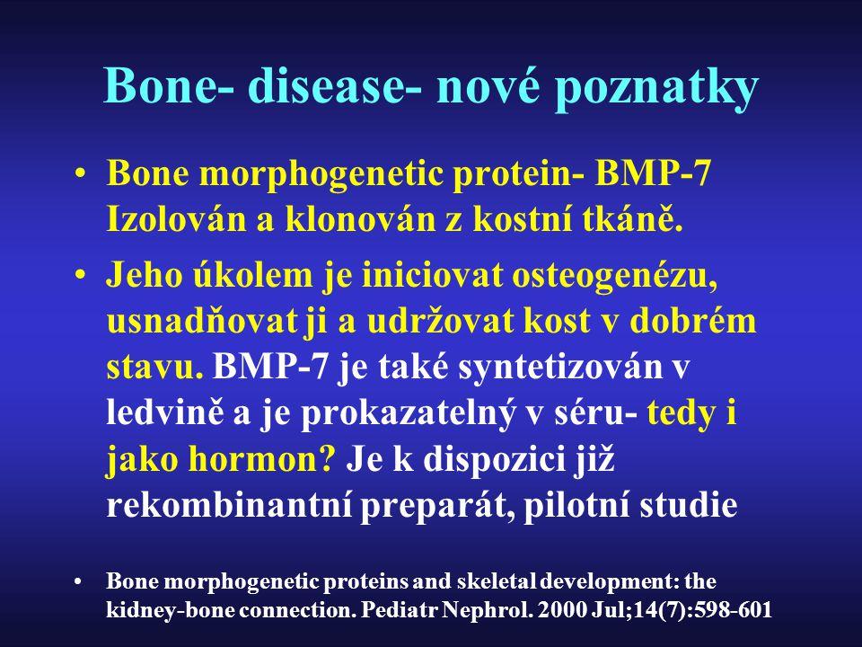 Bone- disease- nové poznatky Bone morphogenetic protein- BMP-7 Izolován a klonován z kostní tkáně. Jeho úkolem je iniciovat osteogenézu, usnadňovat ji