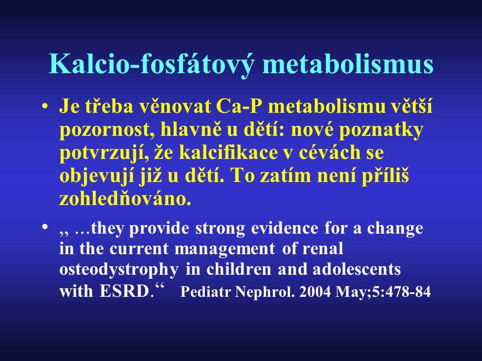 Kalcio-fosfátový metabolismus Je třeba věnovat Ca-P metabolismu větší pozornost, hlavně u dětí: nové poznatky potvrzují, že kalcifikace v cévách se ob