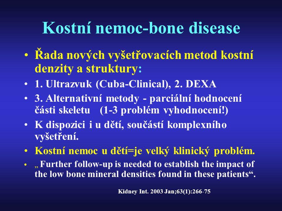 Kostní nemoc-bone disease Řada nových vyšetřovacích metod kostní denzity a struktury: 1. Ultrazvuk (Cuba-Clinical), 2. DEXA 3. Alternativní metody - p