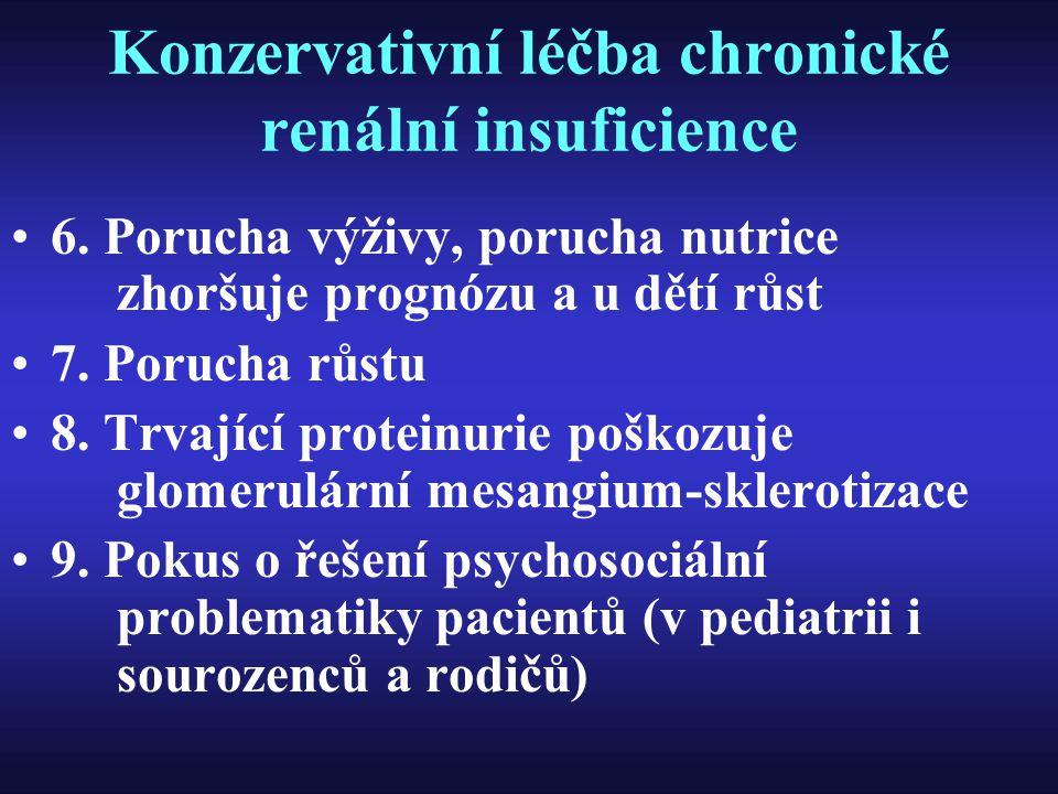 Konzervativní léčba chronické renální insuficience 6. Porucha výživy, porucha nutrice zhoršuje prognózu a u dětí růst 7. Porucha růstu 8. Trvající pro