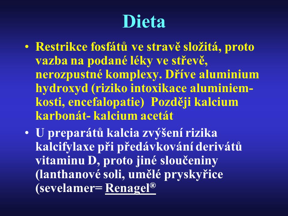 Dieta Restrikce fosfátů ve stravě složitá, proto vazba na podané léky ve střevě, nerozpustné komplexy. Dříve aluminium hydroxyd (riziko intoxikace alu