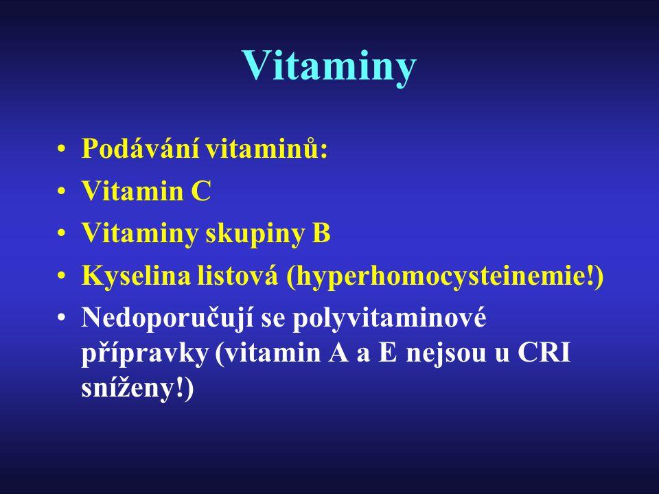 Vitaminy Podávání vitaminů: Vitamin C Vitaminy skupiny B Kyselina listová (hyperhomocysteinemie!) Nedoporučují se polyvitaminové přípravky (vitamin A