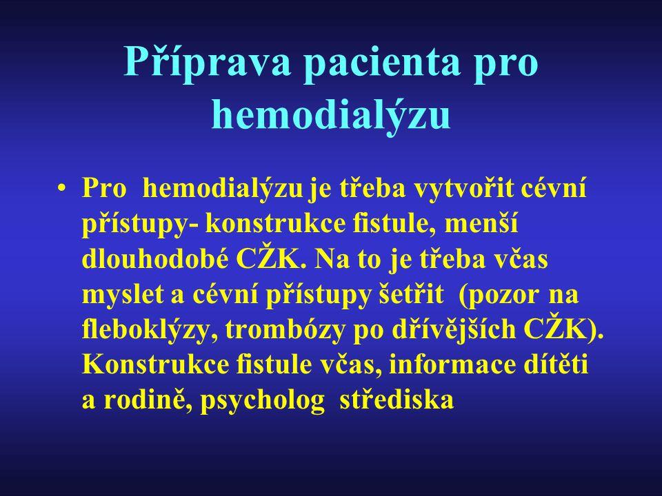Příprava pacienta pro hemodialýzu Pro hemodialýzu je třeba vytvořit cévní přístupy- konstrukce fistule, menší dlouhodobé CŽK. Na to je třeba včas mysl