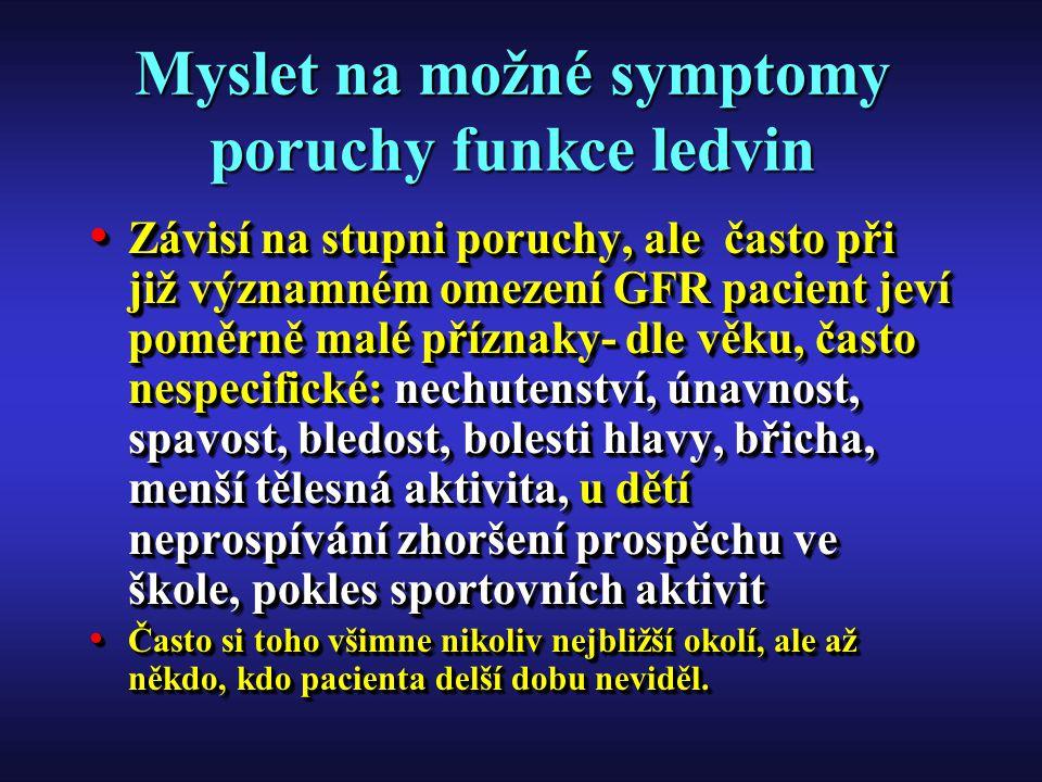 Myslet na možné symptomy poruchy funkce ledvin Závisí na stupni poruchy, ale často při již významném omezení GFR pacient jeví poměrně malé příznaky- d