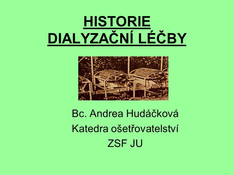 HISTORIE DIALYZAČNÍ LÉČBY Bc. Andrea Hudáčková Katedra ošetřovatelství ZSF JU