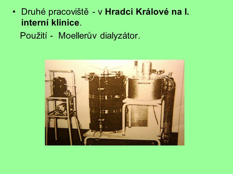 Druhé pracoviště - v Hradci Králové na I. interní klinice. Použití - Moellerův dialyzátor.