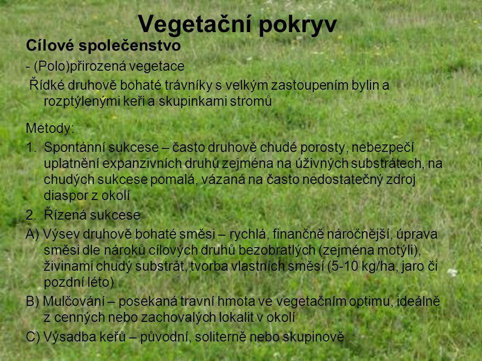 Vegetační pokryv Cílové společenstvo - (Polo)přirozená vegetace Řídké druhově bohaté trávníky s velkým zastoupením bylin a rozptýlenými keři a skupink