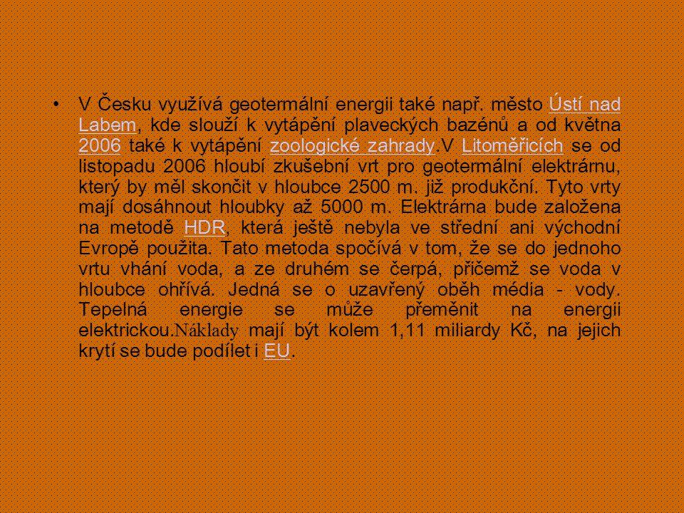 V Česku využívá geotermální energii také např. město Ústí nad Labem, kde slouží k vytápění plaveckých bazénů a od května 2006 také k vytápění zoologic