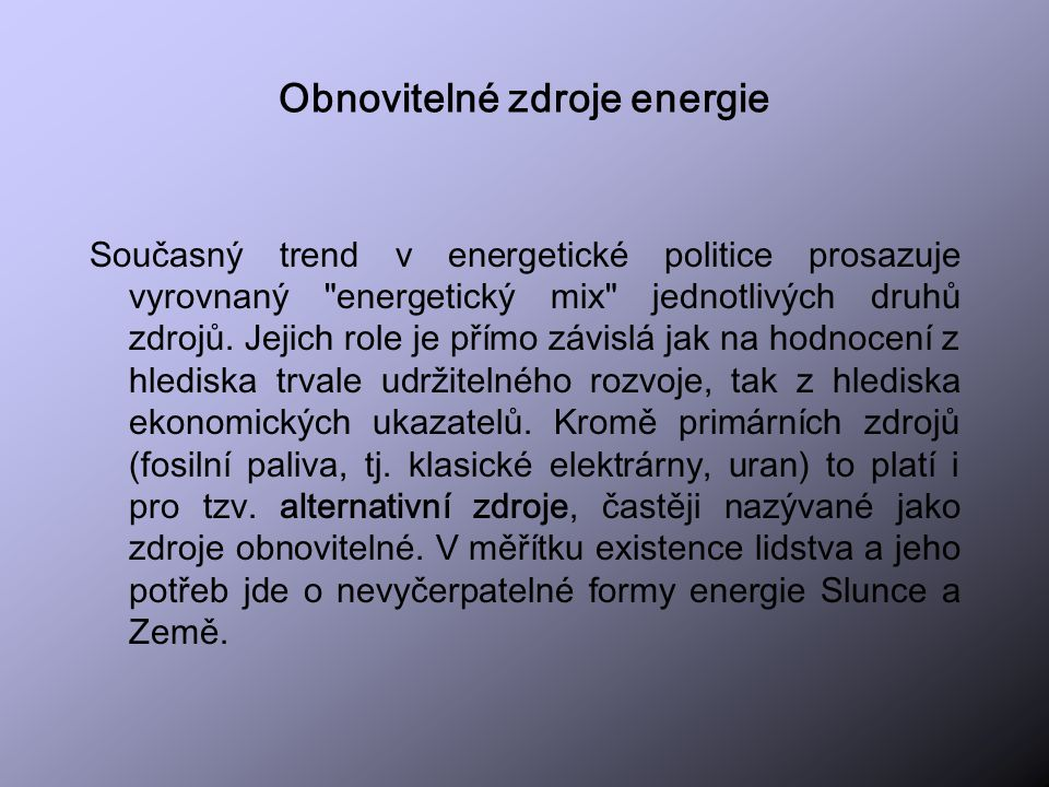 Obnovitelné zdroje energie Současný trend v energetické politice prosazuje vyrovnaný