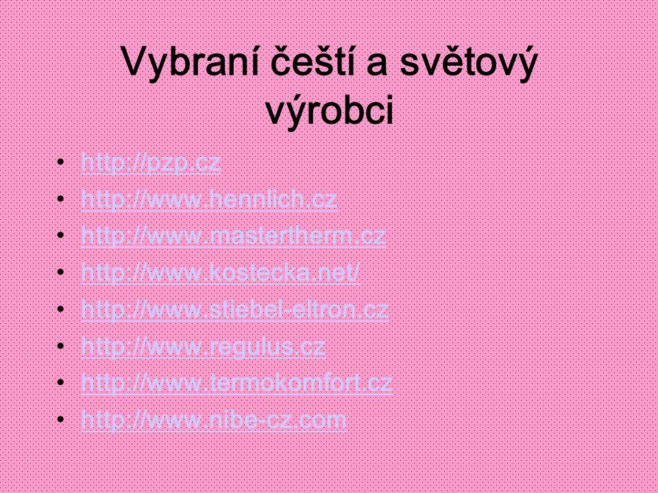 Vybraní čeští a světový výrobci http://pzp.cz http://www.hennlich.cz http://www.mastertherm.cz http://www.kostecka.net/ http://www.stiebel-eltron.cz h