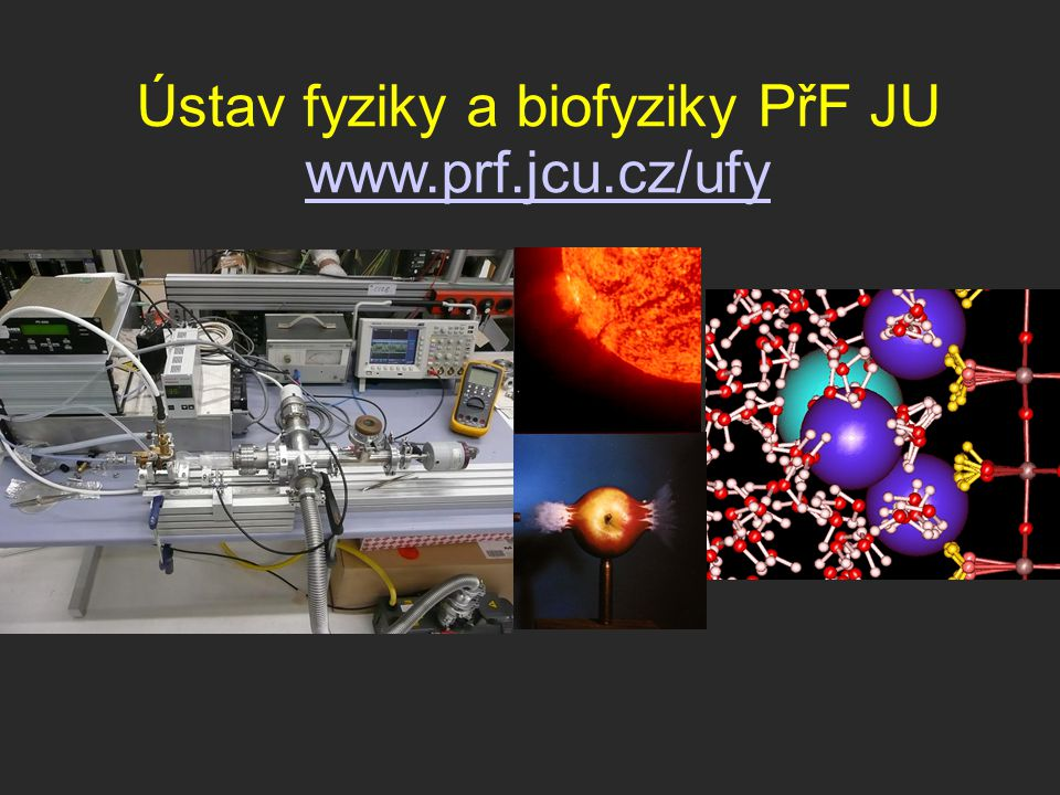 Nebiologické obory na PřF JU Fyzika, Biofyzika, Měřící a výpočetní technika Chemie, Biologická chemie/Biological chemistry, Bioinformatika/Bioinformatics (+ JKUniv.