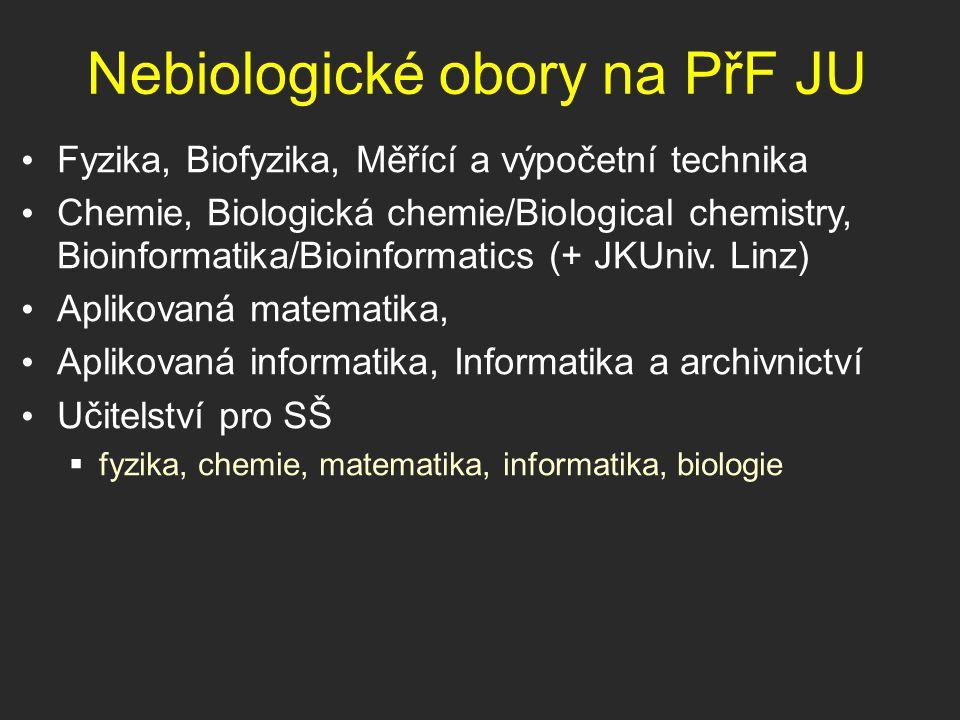Nebiologické obory na PřF JU Fyzika, Biofyzika, Měřící a výpočetní technika Chemie, Biologická chemie/Biological chemistry, Bioinformatika/Bioinformat