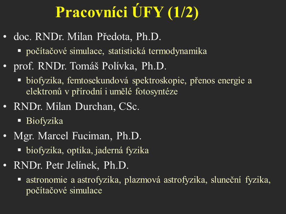 doc. RNDr. Milan Předota, Ph.D.  počítačové simulace, statistická termodynamika prof. RNDr. Tomáš Polívka, Ph.D.  biofyzika, femtosekundová spektros