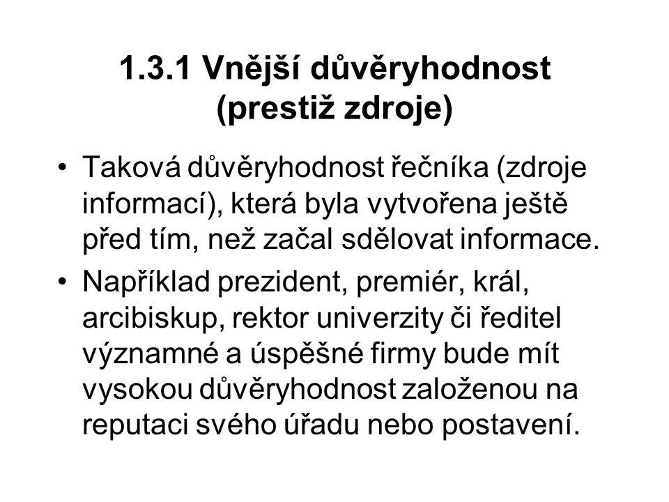 1.3.1 Vnější důvěryhodnost (prestiž zdroje) Taková důvěryhodnost řečníka (zdroje informací), která byla vytvořena ještě před tím, než začal sdělovat i