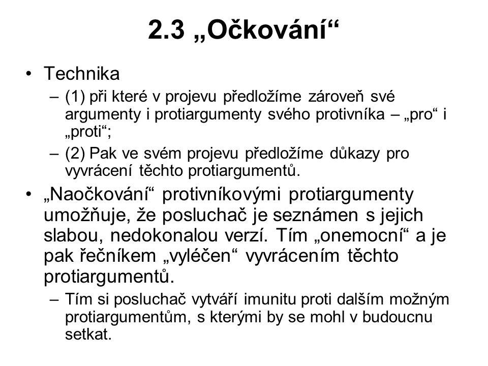 """2.3 """"Očkování"""" Technika –(1) při které v projevu předložíme zároveň své argumenty i protiargumenty svého protivníka – """"pro"""" i """"proti""""; –(2) Pak ve své"""