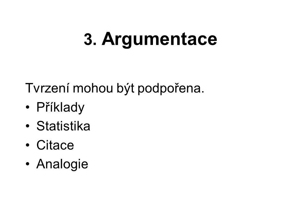 3. Argumentace Tvrzení mohou být podpořena. Příklady Statistika Citace Analogie