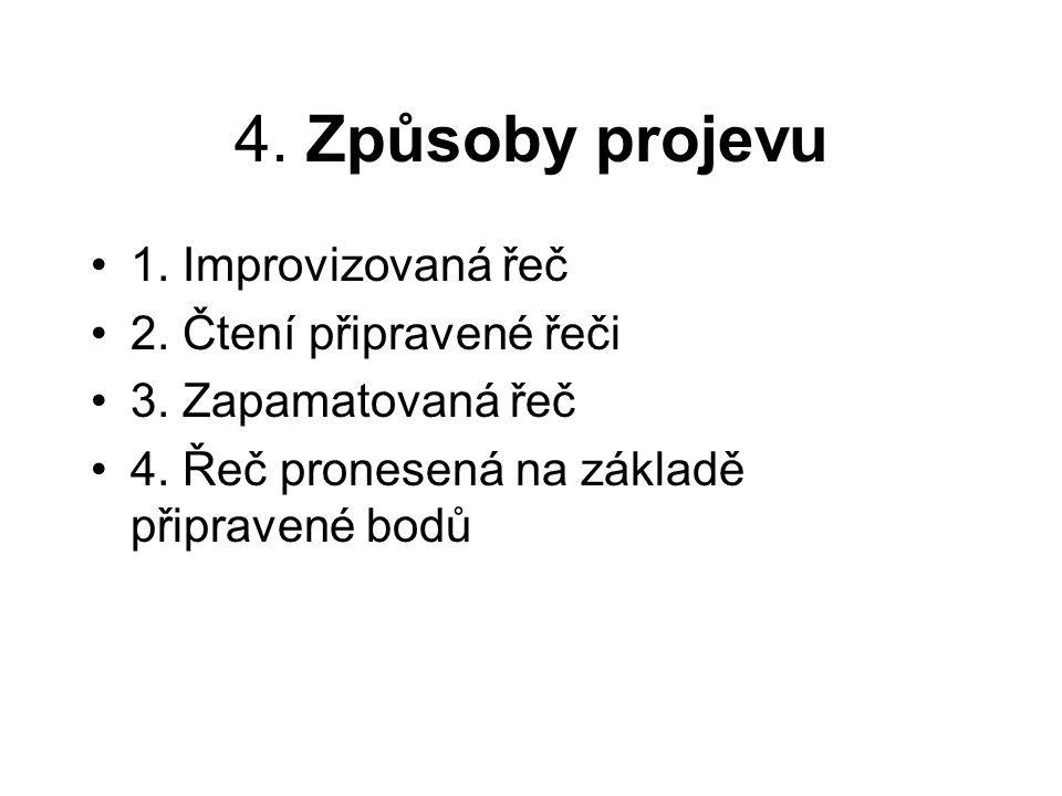 4. Způsoby projevu 1. Improvizovaná řeč 2. Čtení připravené řeči 3. Zapamatovaná řeč 4. Řeč pronesená na základě připravené bodů